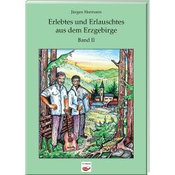 Erlebtes und Erlauschtes aus dem Erzgebirge - Band II